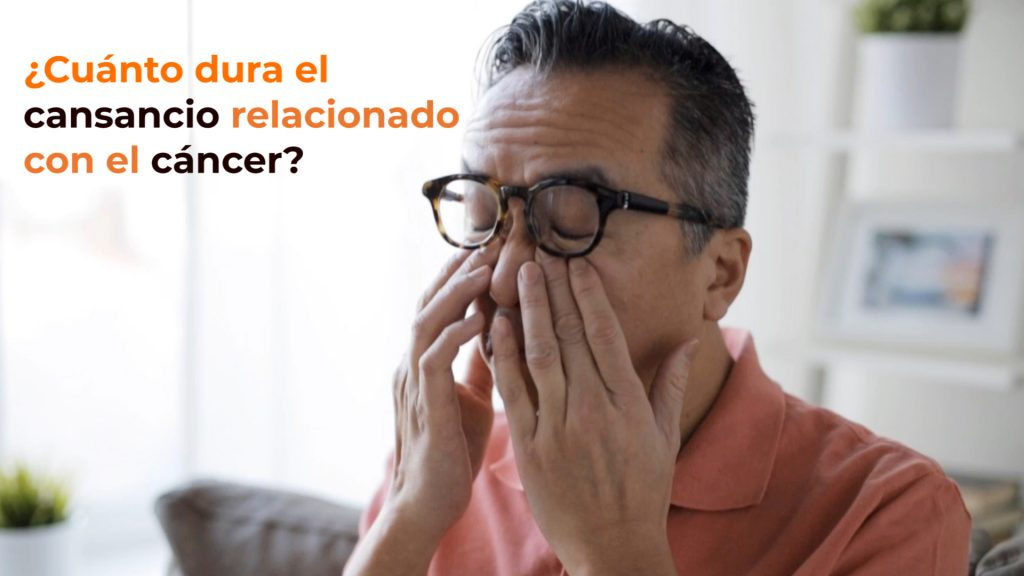 ¿Cuánto dura el cansancio relacionado con el cáncer?